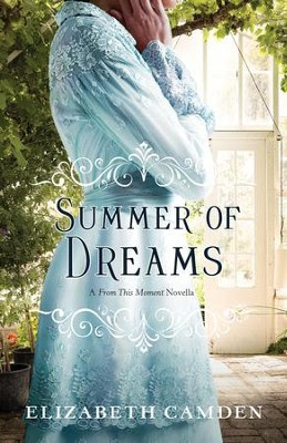 Summer of Dreams: A From This Moment Novella - eBook  -     By: Elizabeth Camden