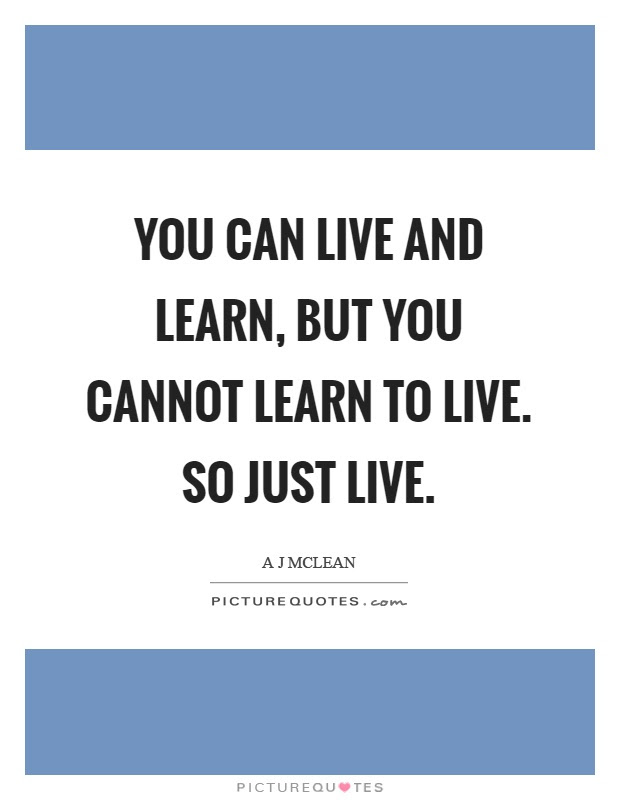 Live And Learn Quotes Sayings Live And Learn Picture Quotes
