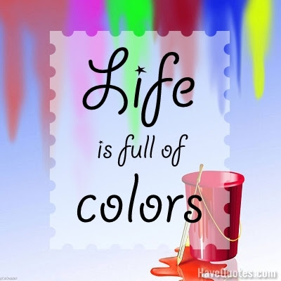 Life Is Full Of Colors Quote Life Quotes Love Quotes Funny