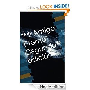 """""""Mi Amigo Eterno"""" Segunda edición (2) (Spanish Edition)"""