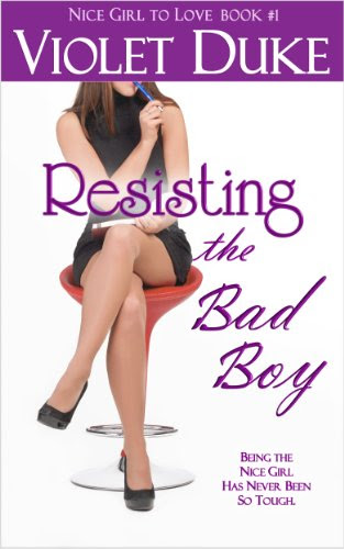 Resisting the Bad Boy (NICE GIRL TO LOVE) by Violet Duke