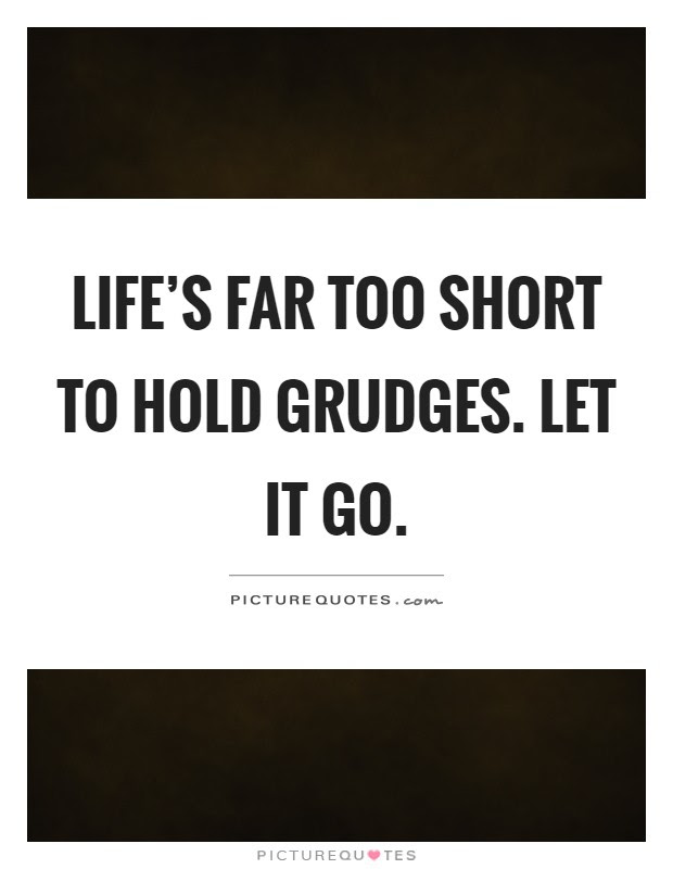 Lifes Far Too Short To Hold Grudges Let It Go Picture Quotes