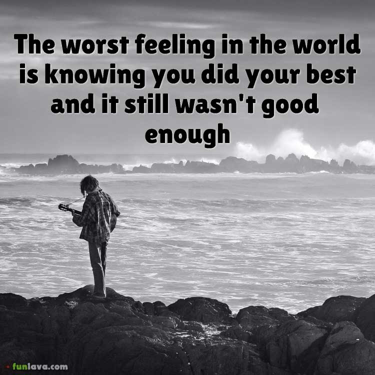 Sick Of Feeling Not Good Enough Quotes