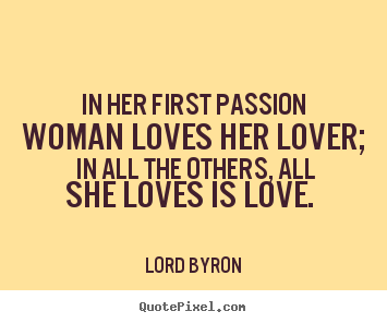 In Her First Passion Woman Loves Her Lover In Lord Byron Greatest