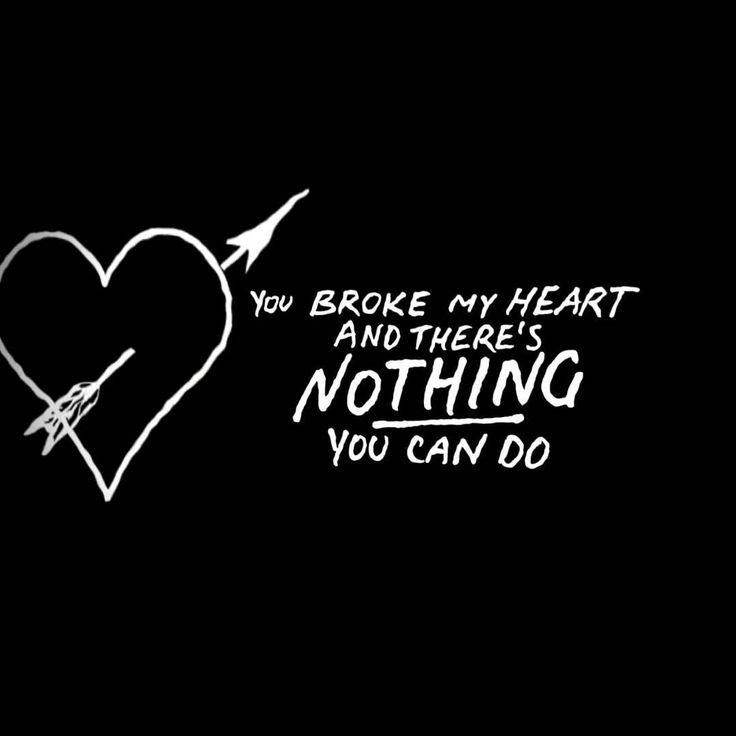 You Broke My Heart And Theres Nothing You Can Do Picture Quotes