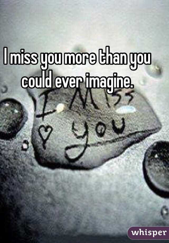 I Miss You More Than You Could Ever Imagine