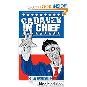 Cadaver in Chief: A Special Report from the Dawn of the Zombie Apocalypse