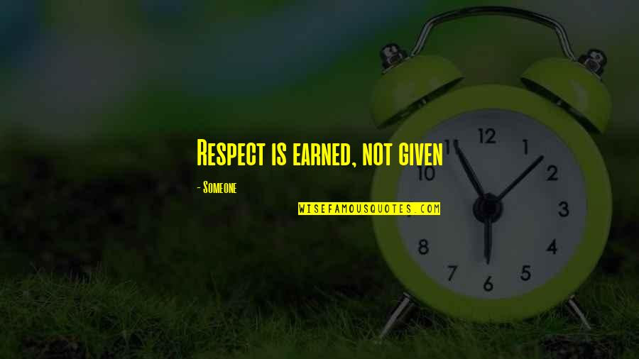 Respect Earned Not Given Quotes Top 6 Famous Quotes About Respect