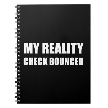 My Reality Check Bounced Spiral Notebook