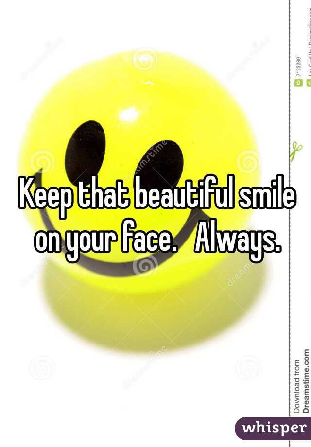 Keep That Beautiful Smile On Your Face Always