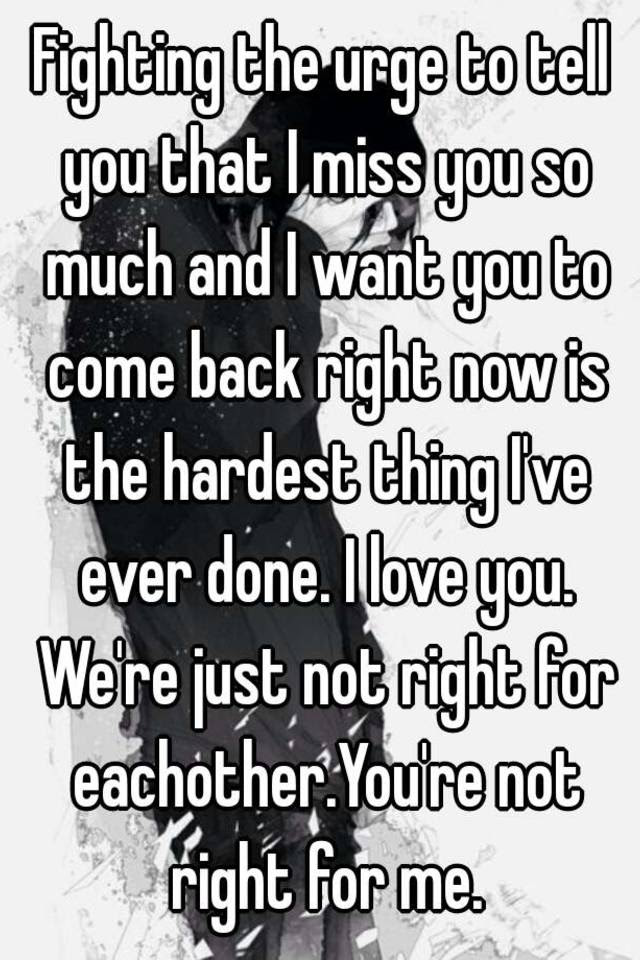 Fighting The Urge To Tell You That I Miss You So Much And I Want You