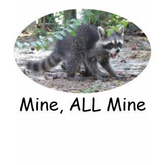 Hungry Raccoon - Mine ALL Mine T-Shirt shirt