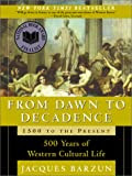 From Dawn to Decadence: 500 Years of Western Cultural Life 1500 to the Present [Paperback]