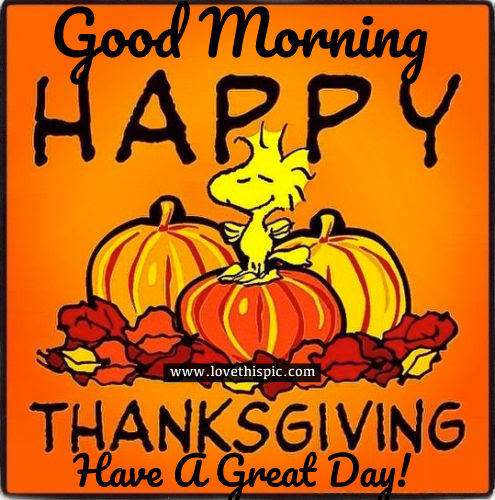 Good Morning Happy Thanksgiving Have A Great Day Pictures Photos