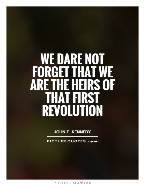 We Dare Not Forget That We Are The Heirs Of That First Revolution