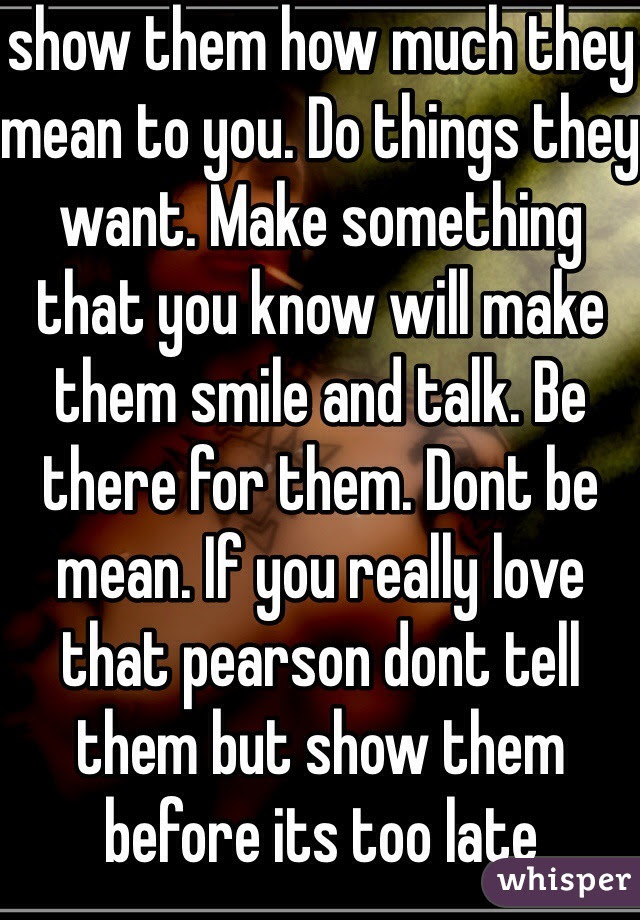 Show Them How Much They Mean To You Do Things They Want Make