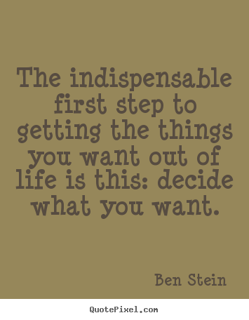 Life Sayings The Indispensable First Step To Getting The Things