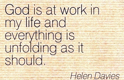 Famous Work Quote By Helen Davies God Is At Work In My Life And