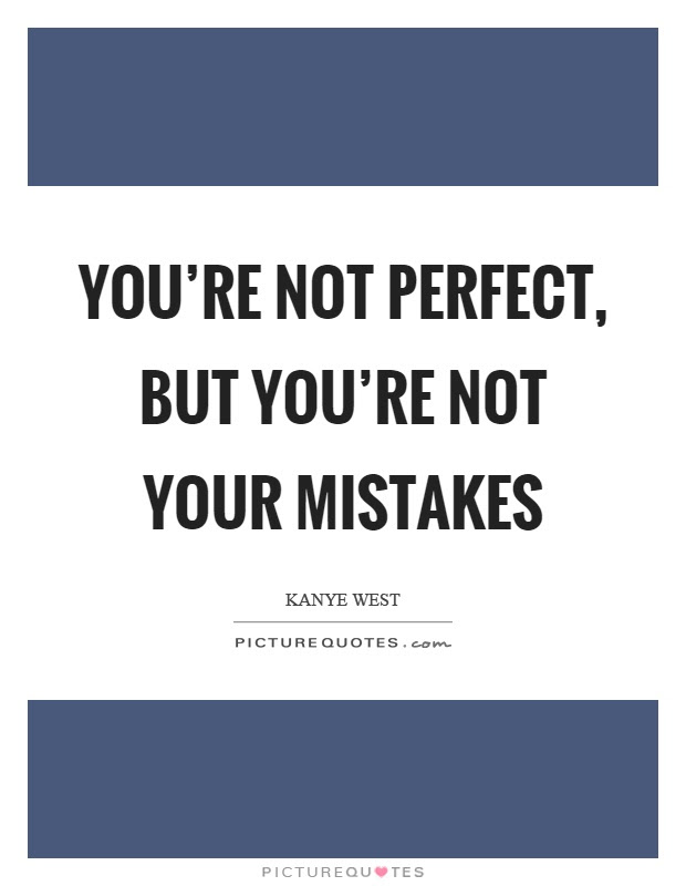 Youre Not Perfect But Youre Not Your Mistakes Picture Quotes