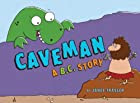 Caveman, A B.C. Story by Janee Trasler