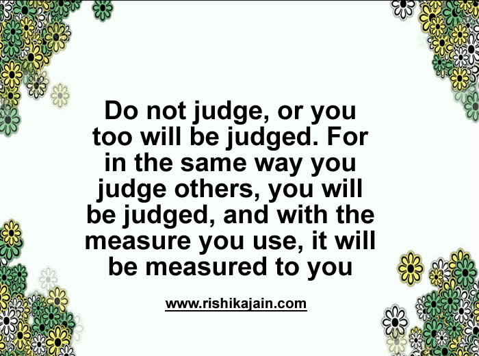 Do Not Judge Or You Too Will Be Judged Inspirational Quotes