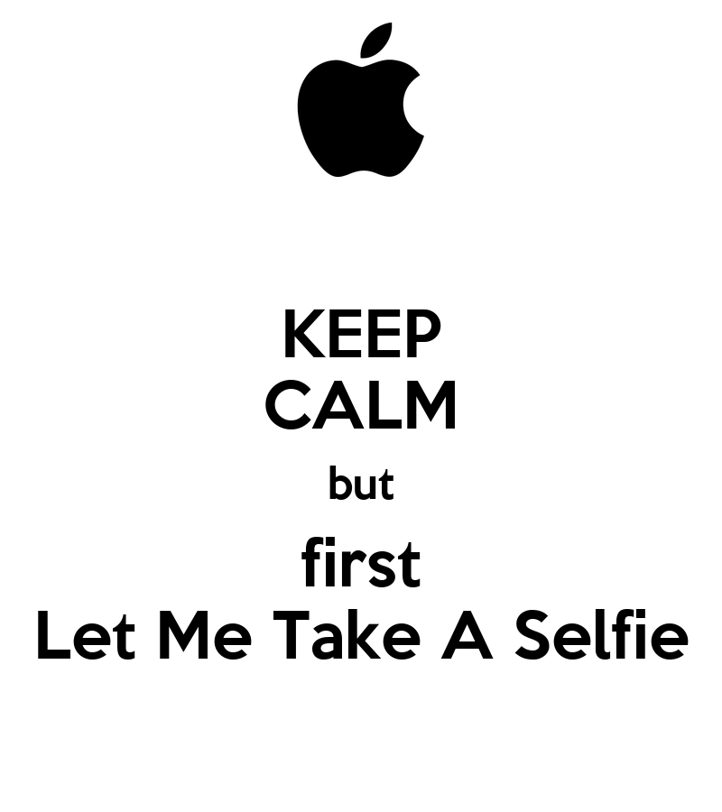 KEEP CALM but first Let Me Take A Selfie Poster | chris ...