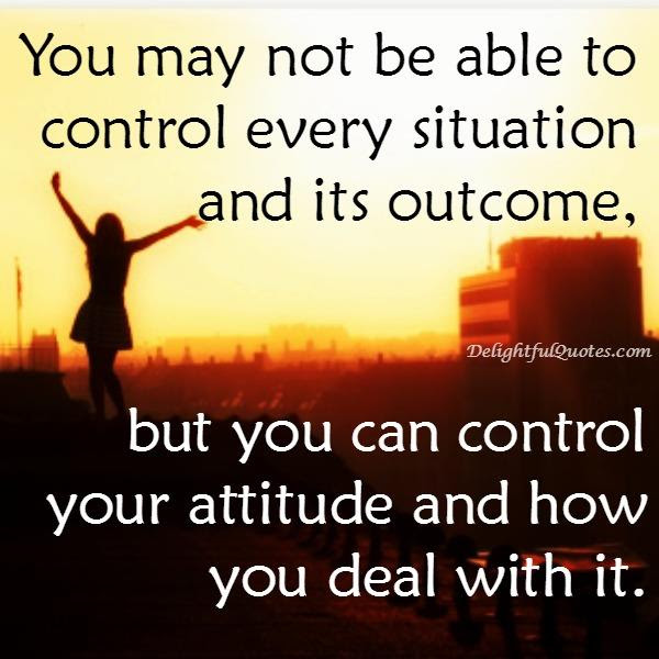 You May Not Be Able To Control Every Situation Delightful Quotes