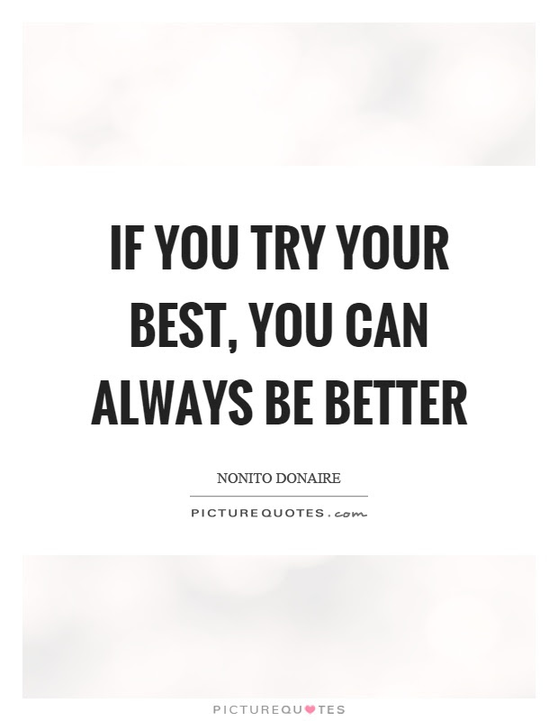If You Try Your Best You Can Always Be Better Picture Quotes