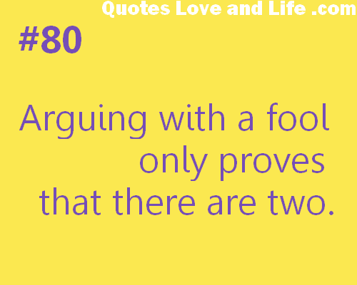 Arguing With A Fool Only Proves That There Are Two Fools Quote