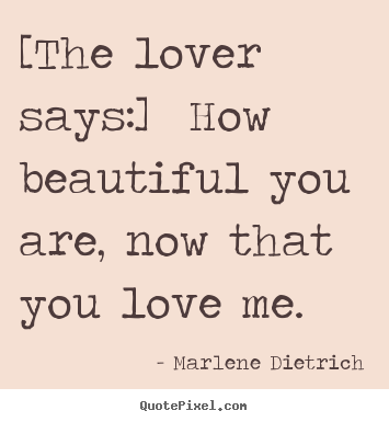 Love Quotes The Lover Says How Beautiful You Are Now That