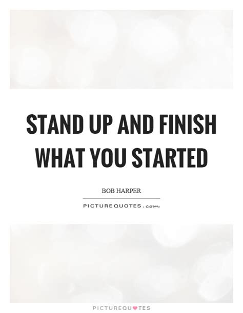 Finish What You Started Quotes
