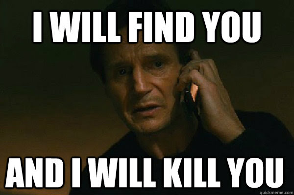 I Will Find You And I Will Kill You Liam Neeson Taken Quickmeme