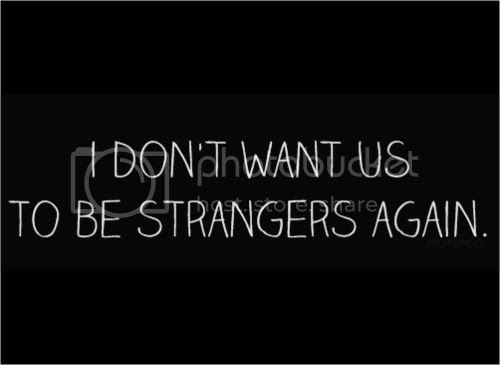i don't want us to be strangers love quote love image love photo, http://weheartit.com/entry/23116988