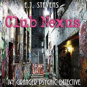 Club Nexus: Ivy Granger, Psychic Detective | [E. J. Stevens]