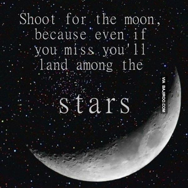 Great Motivational Quote For Life Shoot For The Moon Even If You