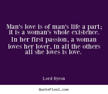 Lord Byron Image Quote Mans Love Is Of Mans Life A Part It Is A
