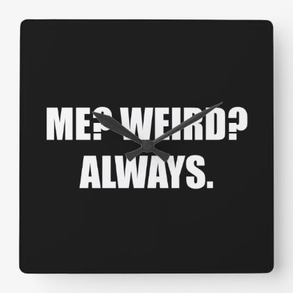 Me Weird Always Square Wall Clock