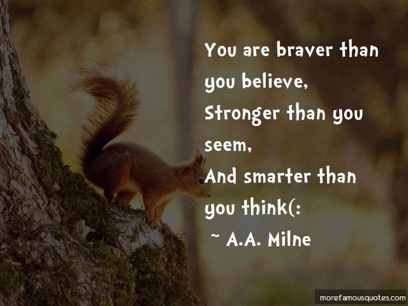 You Are Braver Than You Believe Quotes Top 5 Quotes About You Are