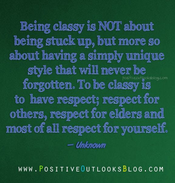 Being Classy Is Not About Being Stuck Up But More So About Having A