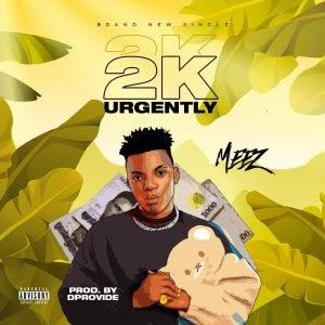 MUSIC: Meez - 2K Urgently (Prod. DProvibe) | @Emmanuelmeez