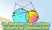 Problema de Geometría 949 (English ESL): Circunferencias Secantes, Líneas Secantes, Cuadrilátero Inscriptible, Puntos Cocíclicos