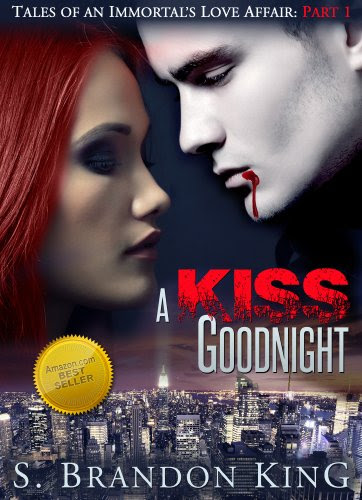 A Kiss Good Night (Part 1, Tales Of An Immortal's Love Affair Novella Trilogy) by S. Brandon King