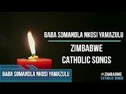 Zimbabwe Catholic Songs - Baba Somandla Nkosi YamaZulu