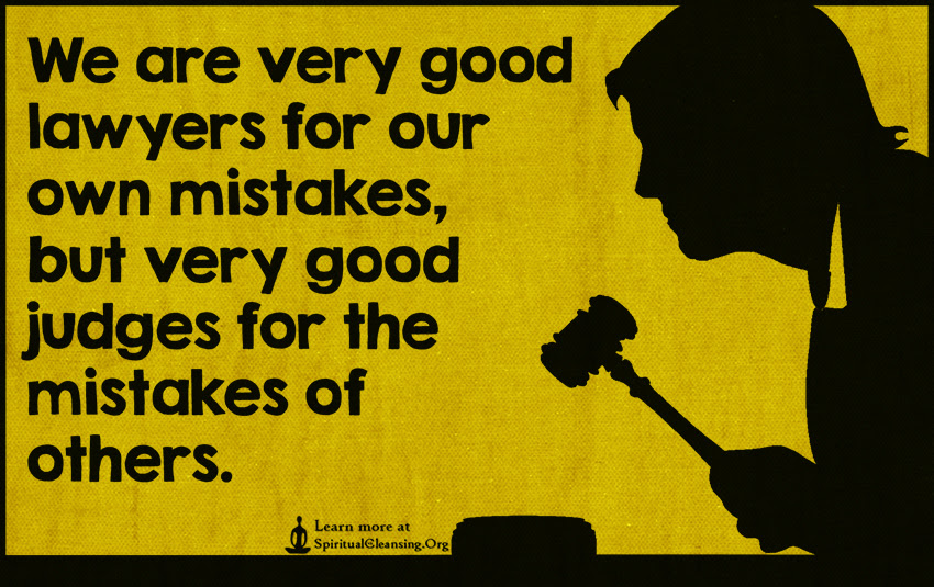 We Are Very Good Lawyers For Our Own Mistakes But Very Good Judges