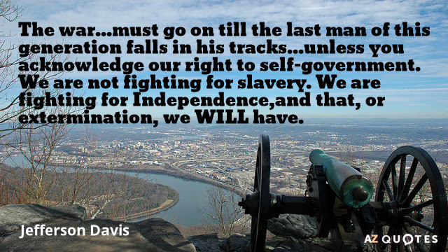 http://www.azquotes.com/image-quotes/Quotation-Jefferson-Davis-The-war-must-go-on-till-the-last-man-of-77-85-57.jpg