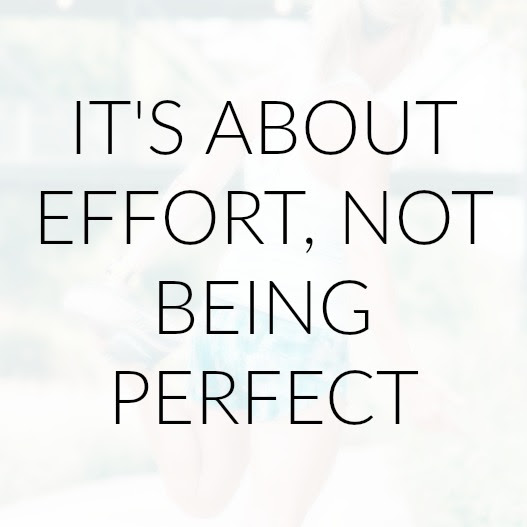 Its About Effort Not Being Perfect