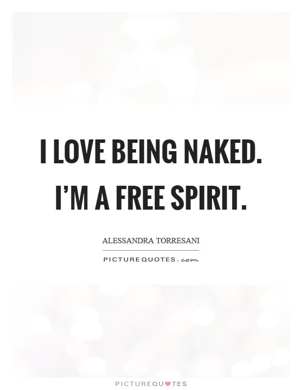 I Love Being Naked Im A Free Spirit Picture Quotes