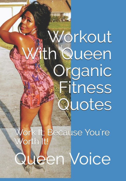 Workout With Queen Organic Fitness Quotes Work It Because You Re Worth It By Queen Voice Paperback Barnes Noble