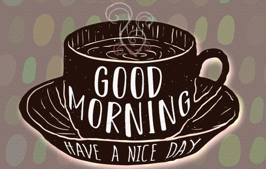 Good Morning Have A Nice Day Coffee Free Good Morning Ecards 123