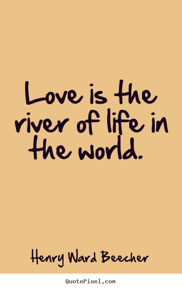 Quotes About Love Love Is The River Of Life In The World